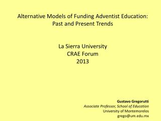 Alternative Models of Funding  Adventist  Education: Past and Present  Trends La Sierra University  CRAE Forum  2013 Gu