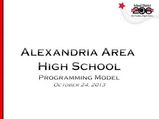 Alexandria Area  High School Programming Model October  24 ,  2013