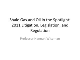 Shale Gas and Oil in the Spotlight: 2011 Litigation, Legislation, and Regulation