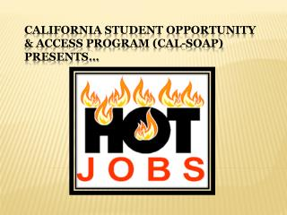California Student Opportunity & Access Program (Cal-soap) Presents…