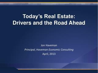 Today�s Real Estate:  Drivers and the Road Ahead