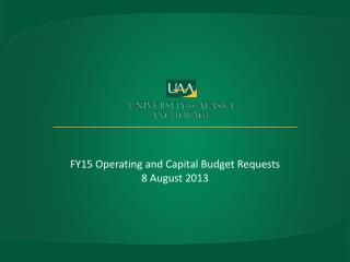 FY15  Operating and Capital Budget Requests 8  August  2013