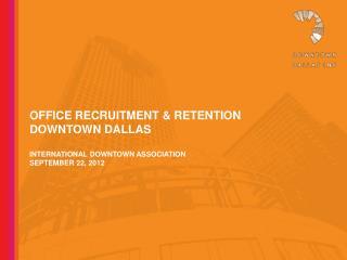 Office recruitment & retention downtown  dallas International downtown association September 22, 2012