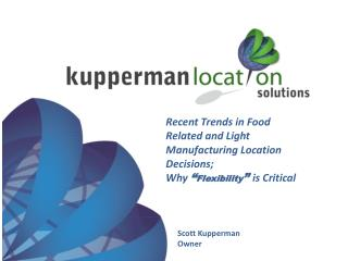 """Recent Trends in Food Related and Light  Manufacturing  Location Decisions;  Why  """" Flexibility """"  is  Critical"""