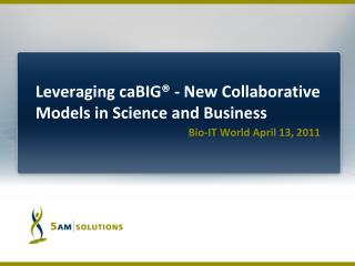 Leveraging  caBIG ® - New Collaborative Models in Science and Business