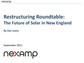 Restructuring Roundtable: The Future of Solar in New England By Dan Leary September 2011