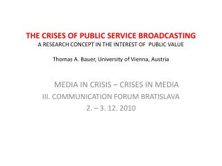 MEDIA IN CRISIS – CRISES IN MEDIA III. COMMUNICATION FORUM BRATISLAVA  2. – 3. 12.  2010