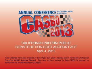 CALIFORNIA UNIFORM PUBLIC CONSTRUCTION COST ACCOUNT ACT April 4, 2013