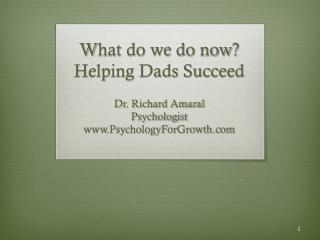W hat do we do now? Helping Dads Succeed