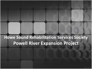 Howe Sound Rehabilitation Services Society  Powell River Expansion Project