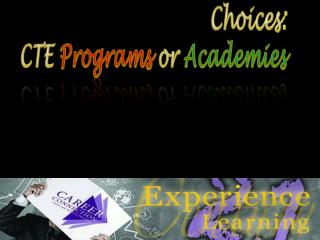 Choices: CTE  Programs  or  Academies