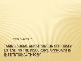 Taking Social Construction Seriously: Extending the Discursive Approach in Institutional Theory