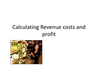 Calculating Revenue costs and profit