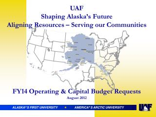 UAF Shaping Alaska's Future Aligning Resources – Serving our Communities FY14 Operating & Capital Budget Requests Augus