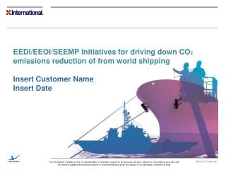 EEDI/EEOI/SEEMP Initiatives for driving down CO 2  emissions reduction of from world shipping Insert Customer Name Inse