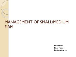 MANAGEMENT OF SMALL/MEDIUM FIRM