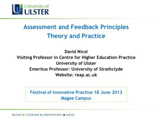 Assessment and Feedback Principles Theory and Practice David  Nicol Visiting Professor in Centre for Higher Education P