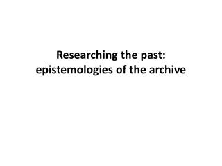 Researching the past: epistemologies of the archive