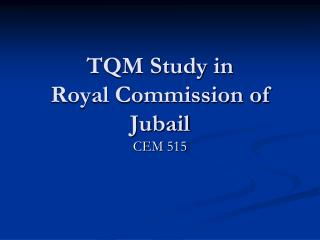 TQM Study in  Royal Commission of Jubail