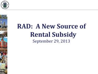 RAD:  A New Source of Rental Subsidy September 29,  2013
