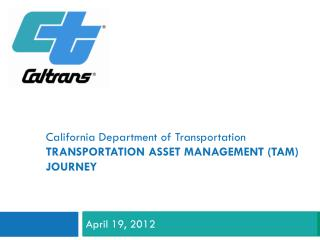 California Department  of Transportation TRANSPORTATION ASSET MANAGEMENT (TAM) JOURNEY