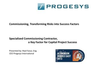 Commissioning, Transforming  R isks into  S uccess  F actors Specialized  C ommissioning Contractor,