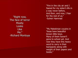 """Right now, The face of terror Mostly Looks Like Me."" -Richard Montoya"