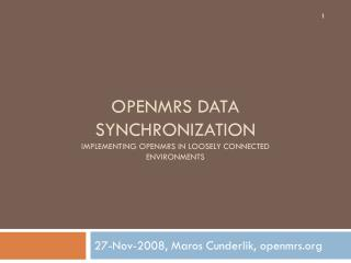 OpenMRS  Data Synchronization Implementing  OpenMRS  in loosely connected environments