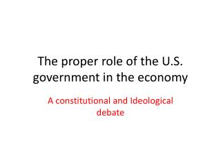 The proper  r ole of the U.S. government in the economy