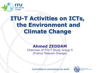 ITU-T  Activities on ICTs , the Environment and Climate  Change