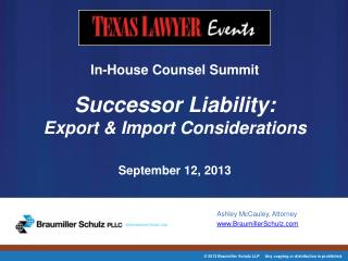 In-House  Counsel  Summit Successor Liability: Export & Import  Considerations September 12, 2013