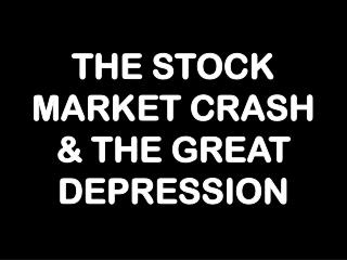 THE STOCK MARKET CRASH & THE GREAT DEPRESSION