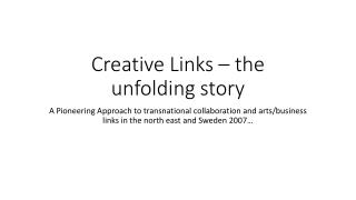 Creative Links – the unfolding story