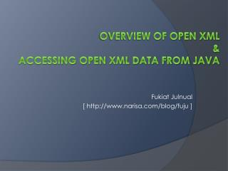 Overview of Open XML   & Accessing Open XML data from Java
