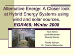 alternative energy: a closer look at hybrid energy systems using wind and solar sources. egr466: winter 2008