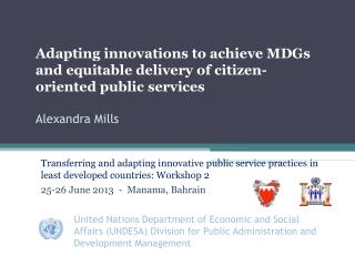 Adapting  innovations to achieve MDGs and equitable delivery of citizen-oriented public  services Alexandra Mills