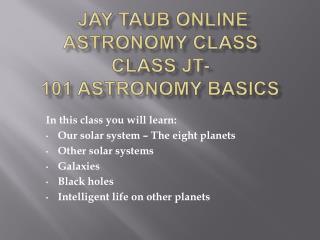 Jay Taub Online Astronomy Class JT-101 Astronomy Basics