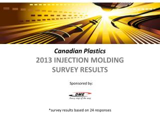 Canadian Plastics 2013 INJECTION MOLDING SURVEY RESULTS