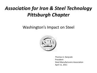 Thomas A. Danjczek President Steel Manufacturers Association April 11, 2011