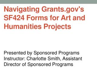 Navigating  Grants.gov's  SF424 Forms for Art and Humanities  Projects