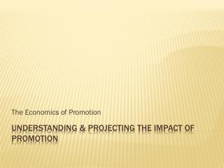 Understanding & Projecting the impact of promotion