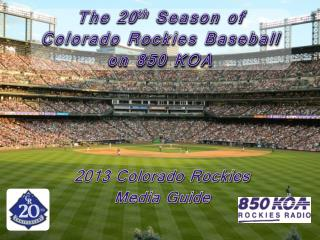 The 20 th  Season of  Colorado Rockies Baseball  on 850 KOA