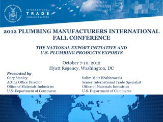 2012 PLUMBING MANUFACTURERS INTERNATIONAL FALL CONFERENCE THE NATIONAL EXPORT INITIATIVE AND U.S. PLUMBING PRODUCTS EXP