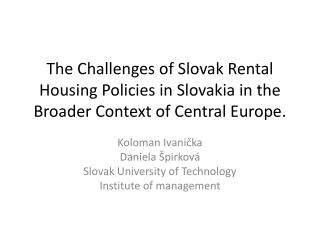 The C hallenges of  Slovak  R ental H ousing P olicies in Slovakia in  the B roader C ontext of Central Europe .