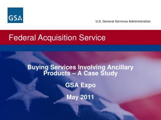 Buying Services Involving Ancillary  Products – A Case Study GSA Expo May  2011