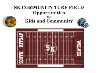 SK COMMUNITY TURF FIELD Opportunities for Kids and Community