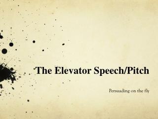 The Elevator Speech/Pitch
