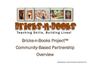 Bricks-n-Books Project™ Community-Based Partnership  Overview