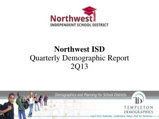 Northwest ISD  Quarterly Demographic Report 2Q13
