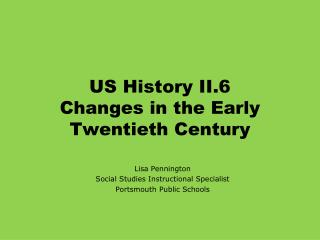 US History  II.6 Changes in the Early Twentieth Century